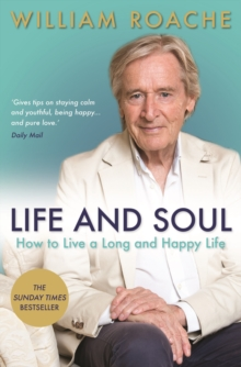 Life and Soul : How to Live a Long and Happy Life, Paperback / softback Book