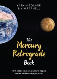 The Mercury Retrograde Book : Turn Chaos into Creativity to Repair, Renew and Revamp Your Life, Hardback Book