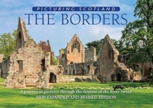 The Borders: Picturing Scotland : A journey in pictures through the domain of the River Tweed, Hardback Book