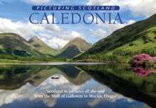 Caledonia: Picturing Scotland : Scotland in pictures all the way from the Mull of Galloway to Muckle Flugga!, Hardback Book