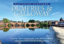 Dumfries & Galloway: Picturing Scotland : From the 'Queen of the South' to the Mull of Galloway, Hardback Book