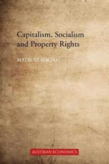 Capitalism, Socialism and Property Rights : Why Market Socialism Cannot Substitute the Market, Hardback Book