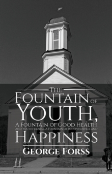 The Fountain of Youth, A Fountain of Good Health and Youthfulness, A Fountain of Independence and Happiness, Paperback Book