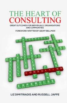 The Heart of Consulting: Great Outcomes for Individuals, Organisations and Communities, Paperback Book