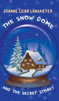 The Snow Dome and the Secret Storey, Hardback Book