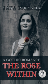 The Rose Within, Hardback Book