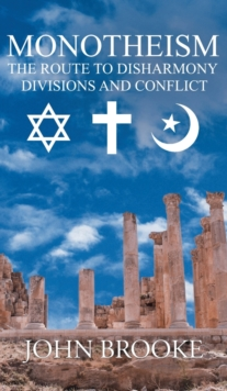 Monotheism, the route to disharmony, : divisions and conflict, Hardback Book