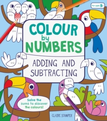 Colour by Numbers: Adding and Subtracting, Paperback / softback Book