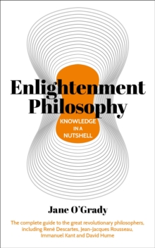 Enlightenment Philosophy in a Nutshell : The complete guide to the great revolutionary philosophers, including Rene Descartes, Jean-Jacques Rousseau, Immanuel Kant, and David Hume, Paperback / softback Book