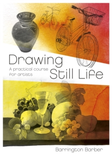 Drawing Still Life : A Practical Course for Artists, Paperback / softback Book