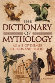 The Dictionary of Mythology : An A-Z of Themes, Legends and Heroes, Paperback / softback Book