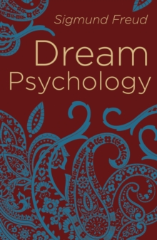 Dream Psychology : Psychoanalysis for Beginners, Paperback / softback Book