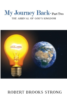 My Journey Back - Part Two 'The Arrival of God's Kingdom', Paperback / softback Book