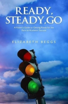 Ready, Steady, Go : A Parent's Guide to Getting Ready for the Race to Academic Success, Paperback Book