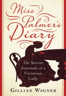 Miss Palmer's Diary : The Secret Journals of a Victorian Lady, Hardback Book