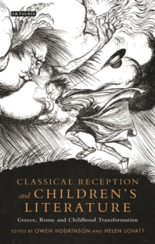 Classical Reception and Children's Literature : Greece, Rome and Childhood Transformation, Hardback Book