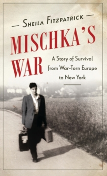 Mischka's War : A Story of Survival from War-Torn Europe to New York, Hardback Book