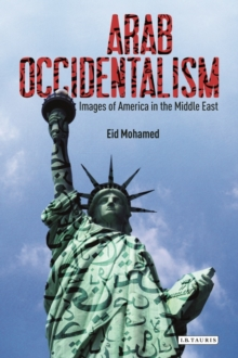 Arab Occidentalism : Images of America in the Middle East, Paperback / softback Book