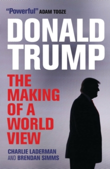 Donald Trump : The Making of a World View, Paperback Book