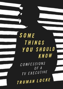 Some Things You Should Know : Confessions of a TV-Executive, Paperback / softback Book