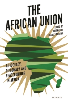 The African Union : Autocracy, Diplomacy and Peacebuilding in Africa, Paperback Book