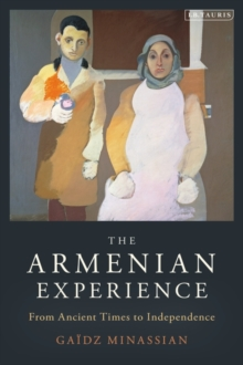 The Armenian Experience : From Ancient Times to Independence, Hardback Book