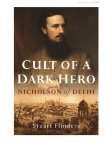 Cult of a Dark Hero : Nicholson of Delhi, Hardback Book