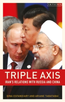 Triple-Axis : China, Russia, Iran and Power Politics, Hardback Book