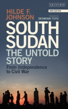 South Sudan : The Untold Story from Independence to Civil War, Paperback / softback Book
