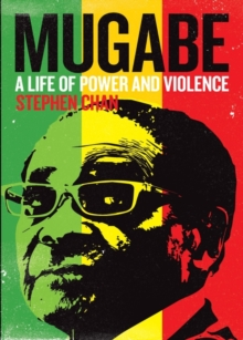 Mugabe : A Life of Power and Violence, Paperback / softback Book