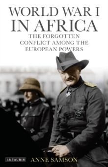World War I in Africa : The Forgotten Conflict Among the European Powers, Paperback / softback Book