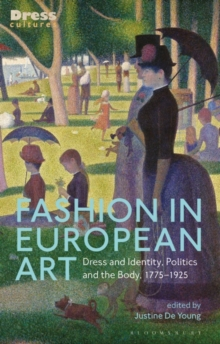 Fashion in European Art : Dress and Identity, Politics and the Body, 1775-1925, Paperback / softback Book