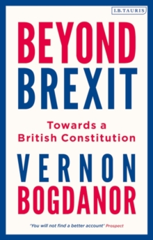 Beyond Brexit : Towards a British Constitution, Hardback Book