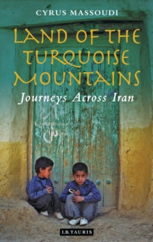 Land of the Turquoise Mountains : Journeys Across Iran, Paperback / softback Book