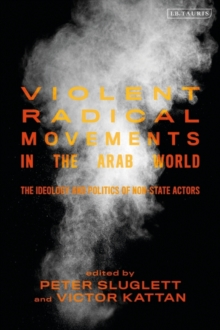 Violent Radical Movements in the Arab World : The Ideology and Politics of Non-State Actors, Paperback / softback Book