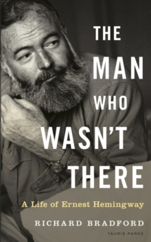 The Man Who Wasn't There : A Life of Ernest Hemingway, Hardback Book