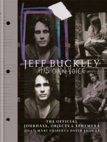 Jeff Buckley: His Own Voice : The Official Journals, Objects, and Ephemera, Hardback Book
