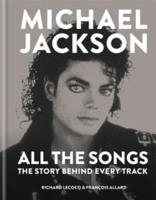 Michael Jackson: All the Songs : The Story Behind Every Track, Hardback Book
