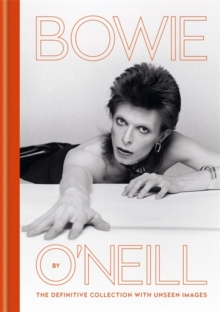 Bowie by O'Neill : The definitive collection with unseen images, Hardback Book
