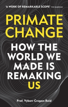 Primate Change : How the world we made is remaking us, EPUB eBook