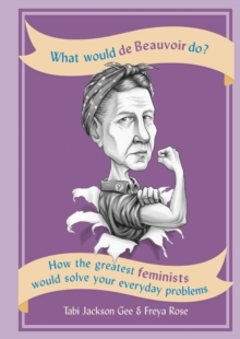 What Would de Beauvoir Do : How the greatest feminists would solve your everyday problems, EPUB eBook