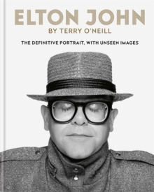 Elton John by Terry O'Neill : The definitive portrait, with unseen images, Hardback Book