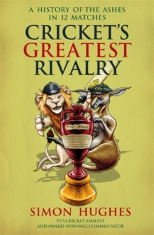 Cricket's Greatest Rivalry : A History of The Ashes in 12 Matches, Paperback / softback Book