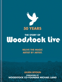 50 Years: The Story of Woodstock Live : Relive the Magic, Artist by Artist, EPUB eBook