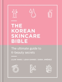 The Korean Skincare Bible : The Ultimate Guide to K-beauty, EPUB eBook