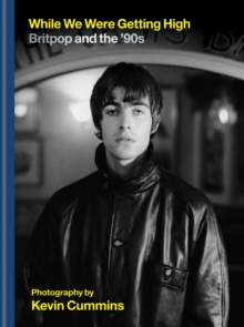 While We Were Getting High : Britpop & the  90s in photographs with unseen images, EPUB eBook
