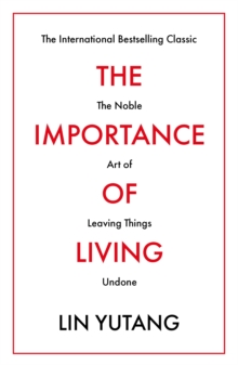 The Importance of Living : The classic bestseller introducing millions to the noble art of leaving things undone, Paperback / softback Book