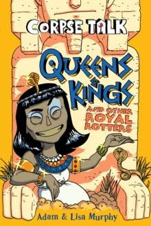 Corpse Talk - Queens and Kings : and Other Royal Rotters, Paperback Book