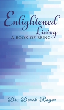 Enlightened Living: A Book Of Being, Hardback Book
