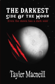 The Darkest Side Of The Moon : Even the Moon has a Dark Side, Hardback Book